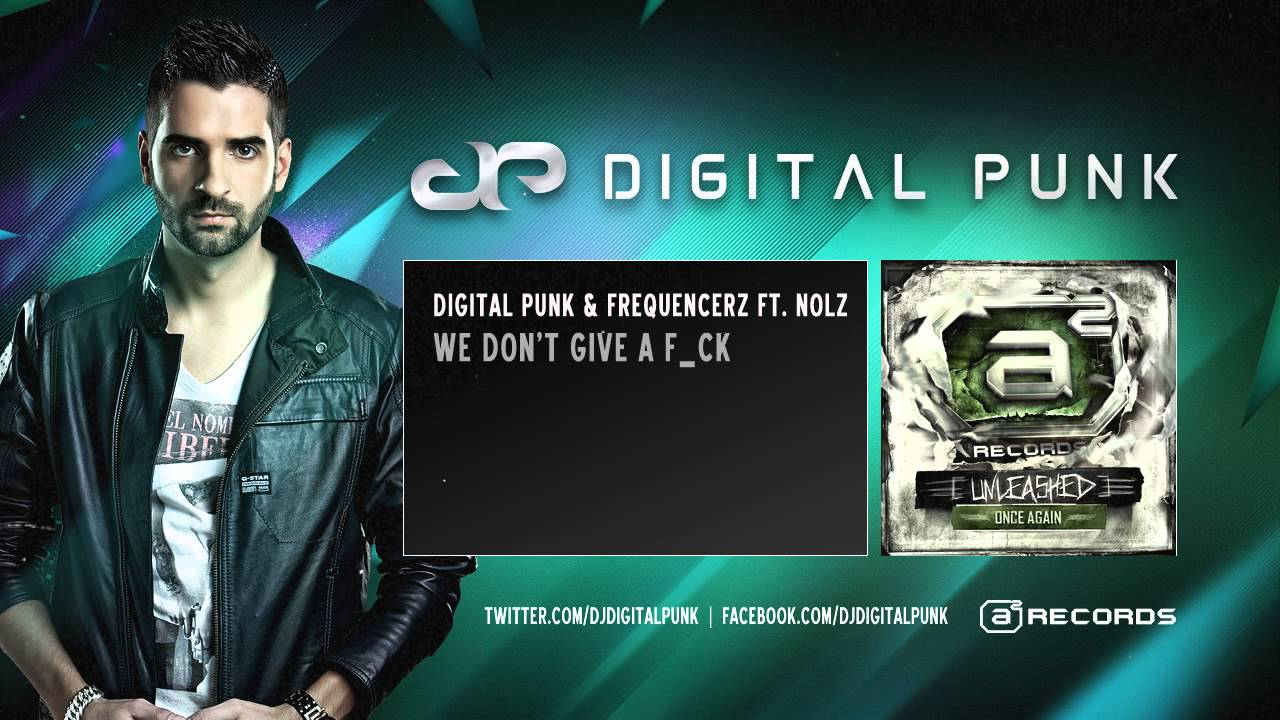 Digital Punk and Frequencerz ft. MC Nolz - We Still Don't Give a F_ck